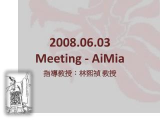2008.06.03 Meeting - AiMia