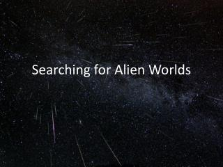 Searching for Alien Worlds