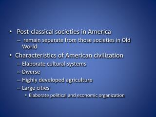 Post-classical societies in America   remain separate from those societies in Old World