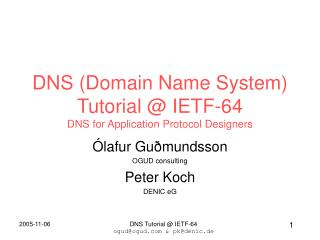 DNS (Domain Name System) Tutorial @ IETF-64 DNS for Application Protocol Designers