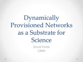 Dynamically Provisioned Networks as a Substrate for Science