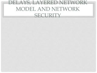 Delays, Layered  network  model and  NETWORK Security