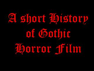 A short History of Gothic Horror Film