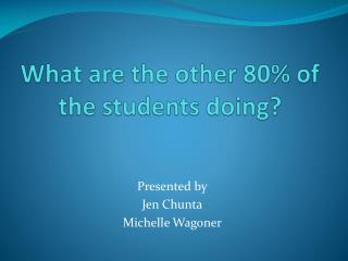 What are the other 80% of the students doing?