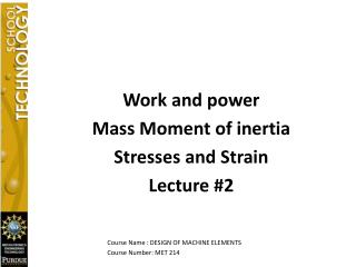 Work and power Mass Moment of inertia Stresses and Strain Lecture #2