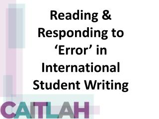 Reading & Responding to 'Error' in International Student Writing