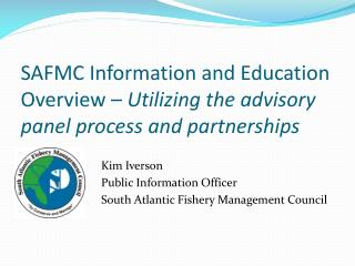 SAFMC Information and Education Overview –  Utilizing the advisory panel process and partnerships