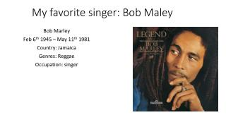 My favorite singer: Bob  Maley