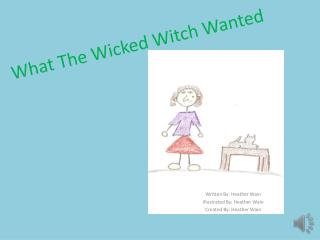 What The Wicked Witch Wanted