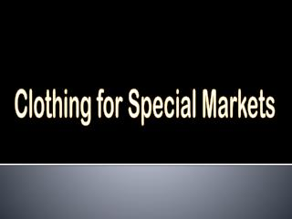 Clothing for Special Markets