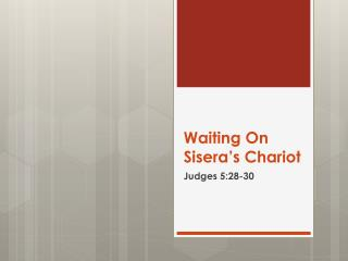 Waiting On  Sisera's  Chariot
