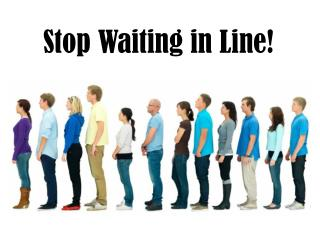 Stop Waiting in Line!