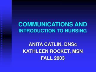 COMMUNICATIONS AND  INTRODUCTION TO NURSING