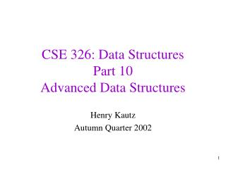 CSE 326: Data Structures Part 10 Advanced Data Structures