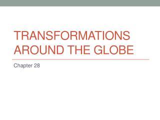 Transformations Around the Globe