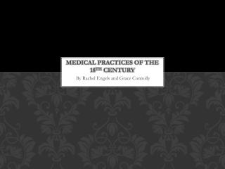 Medical practices of the 18 th  century