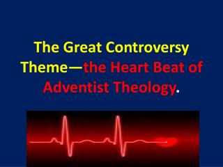 The Great Controversy Theme— the Heart Beat of Adventist Theology .