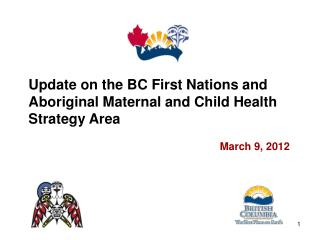 Update on the BC First Nations and  Aboriginal Maternal and Child Health Strategy Area