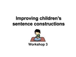 Improving children's sentence constructions
