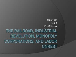 The Railroad, Industrial Revolution, Monopoly Corporations, and Labor Unrest