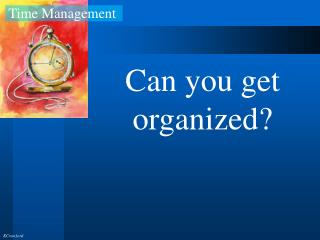 Can you get organized?
