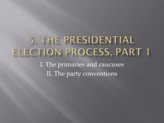 5. The  presidential election process , part 1
