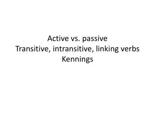 Active vs. passive Transitive, intransitive, linking verbs Kennings