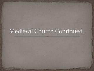Medieval Church Continued..