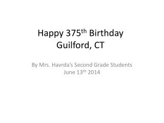 Happy 375 th  Birthday Guilford, CT