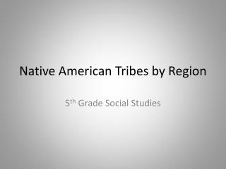 Native American Tribes by Region