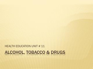 ALCOHOL , Tobacco  & DRUGS