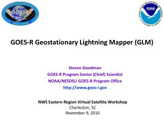 Steven Goodman GOES-R Program Senior (Chief) Scientist NOAA/NESDIS/ GOES-R Program Office