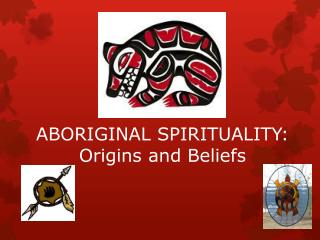 ABORIGINAL SPIRITUALITY: Origins and Beliefs