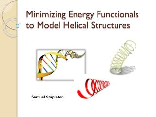 Minimizing Energy  Functionals  to Model Helical Structures