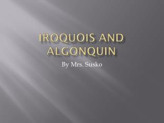 Iroquois and Algonquin