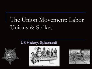 The Union Movement: Labor Unions & Strikes