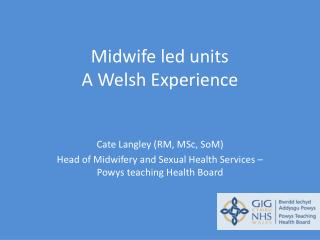 Midwife led units A Welsh Experience