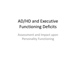AD/HD and Executive Functioning Deficits