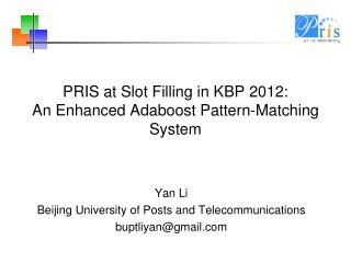 PRIS at Slot Filling in KBP 2012:  An Enhanced  Adaboost  Pattern-Matching System