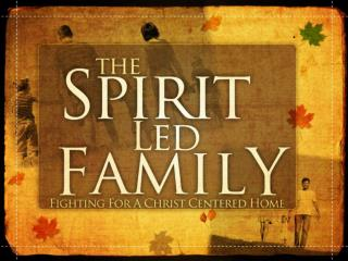 "Defining the ""Spirit-Led"" Principle: The Motivating Life Principle For the Family"