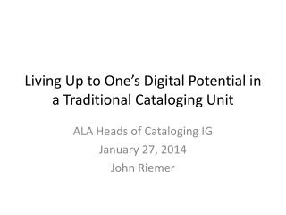 Living Up to One's Digital Potential in a Traditional Cataloging Unit