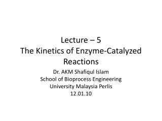 Lecture –  5  The Kinetics of Enzyme-Catalyzed Reactions