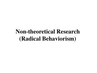 Non-theoretical Research  (Radical Behaviorism)