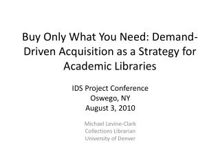 Buy Only What You Need: Demand-Driven Acquisition as a Strategy for Academic Libraries