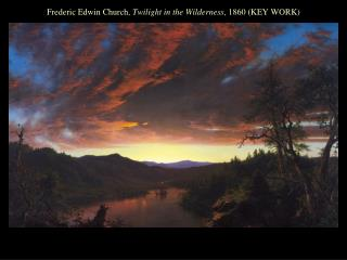 Frederic Edwin Church,  Twilight in the Wilderness , 1860 (KEY WORK)