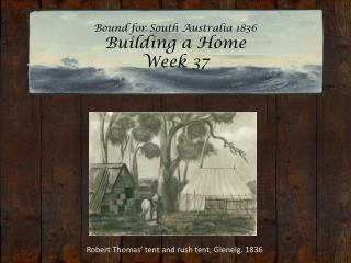 Bound for South Australia 1836 Building a Home Week 37
