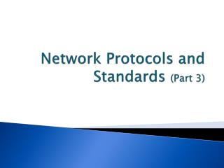 Network Protocols and Standards  (Part 3)