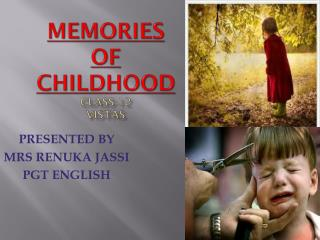 MEMORIES  OF  CHILDHOOD CLASS-12 VISTAS