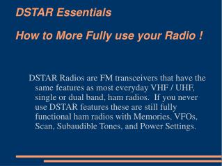 DSTAR Essentials How to More Fully use your Radio !