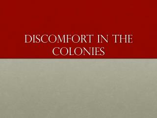 Discomfort in the Colonies